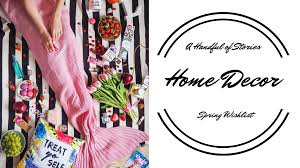 a handful of stories home decor accents for spring a handful
