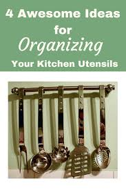 4 awesome ideas for organzing kitchen utensils easy organizing ideas