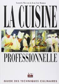 livre technique cuisine la cuisine professionnelle guide des techniques culinaires