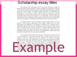 Seeking Titles Scholarship Essay Titles Custom Paper Academic Writing Service
