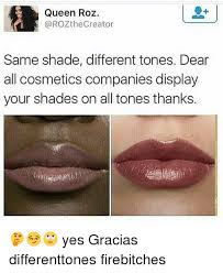 Shade Memes - queen roz same shade different tones dear all cosmetics companies