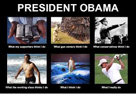 What I Think I Do Meme - president barack obama what people think i do what i really do