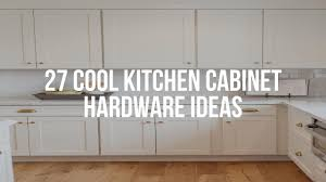 white kitchen cabinet hardware ideas 27 cool kitchen cabinet hardware ideas