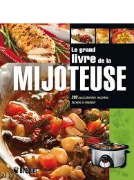 cuisine à la mijoteuse le grand livre de la mijoteuse éditions broquet inc