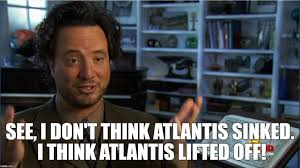 Giorgio A Tsoukalos Meme - image tagged in giorgio tsoukalos atlantis lifted up imgflip