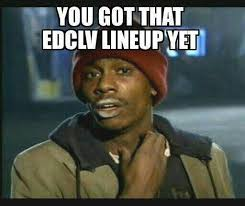 Edc Meme - top 10 ways the internet reacted to the edc las vegas lineup page