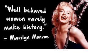 Marilyn Meme - uwell behaved women rarely make history marilyn monroe meme on