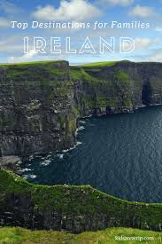top destinations in ireland your family will are a trip