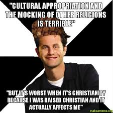 Cultural Memes - cultural appropriation and the mocking of other religions is