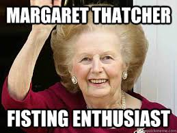 Margaret Thatcher Memes - margaret thatcher memes quickmeme