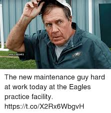 New Memes Today - memes the new maintenance guy hard at work today at the eagles