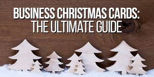 business christmas cards business christmas cards the ultimate guide