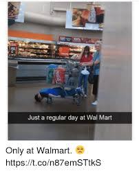 Walmart Memes - 10095 just a regular day at wal mart only at walmart