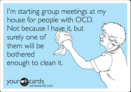 House Cleaning Memes - i m starting group meetings at my house for people with ocd not
