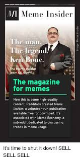 Meme Insider - mi meme insider the man the legend ken one the meme insider team sat