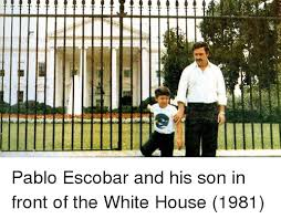 Pablo Escobar Meme - pablo escobar and his son in front of the white house 1981 dank