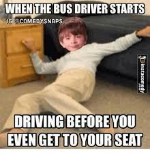 Meme Driver - when the bus driver starts ig a com edysnaps driving before you