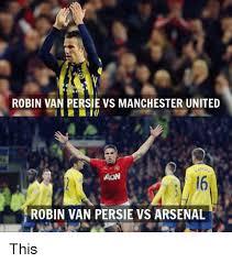 Van Persie Meme - robin van persie vs manchester united robin van persie vs arsenal