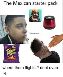 Mexican Meme - the mexican starter pack where them flights dont even lie meme