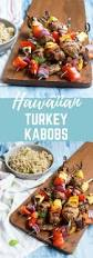 marinade for thanksgiving turkey hawaiian turkey kabobs a healthy and easy recipe for the grill