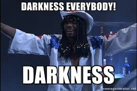 The Darkness Meme - darkness everybody darkness dave chappelle rick james meme