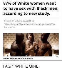 New Black Girl Meme - 87 of white women want to have sex with black men according to new