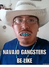 Gangster Meme - navajo gangsters be like mematic net meme on me me
