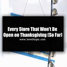 every store that won t be open on thanksgiving so far