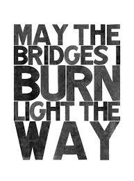 may the bridges i burn light the way vetements pin by emilee janocko on let the bridges i burn light the way