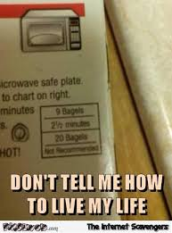 Funny Life Memes - microwaved bagels don t tell me how to live my life funny meme pmslweb