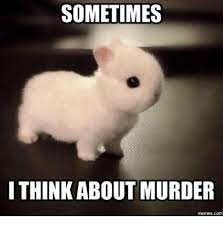 Murderer Meme - sometimes i think about murder memescom thinking meme on me me
