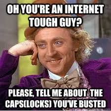 Internet Tough Guy Meme - oh you re an internet tough guy please tell me about the caps