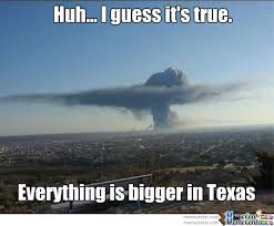 Texas Meme - everything is bigger in texas by bigcheezit210 meme center