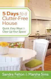 5 days to a clutter free house quick easy ways to clear up your