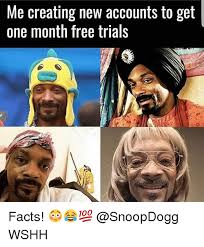 Make A Meme For Free - me creating new accounts to get one month free trials facts