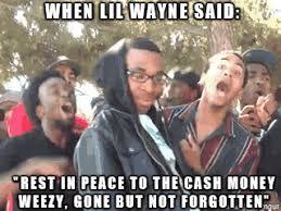 Lil Wayne Be Like Meme - lil wayne s message to cash money records meme on imgur