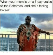Cruise Meme - when your mom is on a 3 day cruise to the bahamas and she s