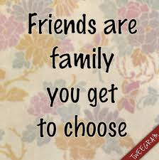 friends are family you get to choose amistad text