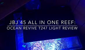 led reef lighting reviews ocean revive t247 led light 8 month review youtube