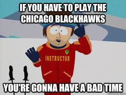 Blackhawks Meme - if you have to play the chicago blackhawks you re gonna have a bad