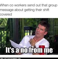 Annoying Coworker Meme - when a coworker sends an email looking to get their shift covered