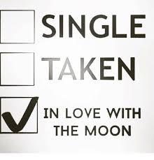 Single Taken Meme - single taken in love with the moon meme on esmemes com