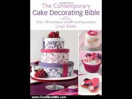 cooking book review the contemporary cake decorating bible over