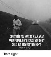 Walk Away Meme - sometimes you have to walk away from people not because you don t