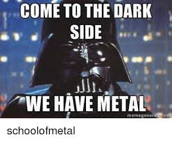 Darth Vader Meme Generator - come to the dark side we have metal memegenerator net schoolofmetal