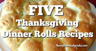 five thanksgiving dinner rolls recipes the southern cooks