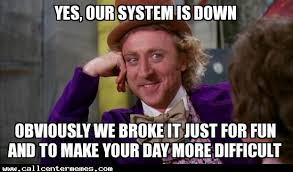 Call Centre Meme - yes our system is down call center memes