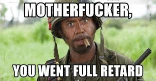 Retard Meme Generator - motherfucker you went full retard nigga you just went full