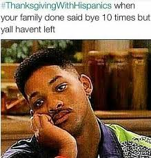 Funny Hispanic Memes - these thanksgivingwithhispanics memes will literally have you