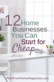 12 home business ideas you can start for cheap u2013 work from home